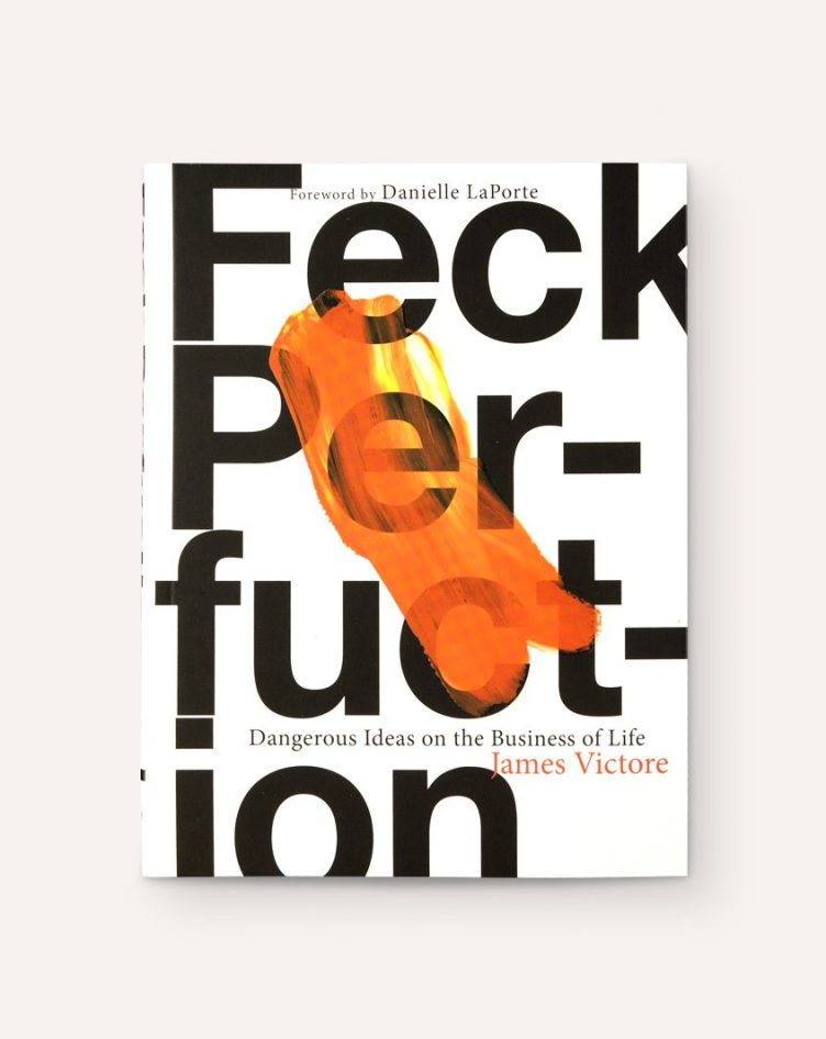 Feck Perfection: Dangerous Ideas on the Business of Life
