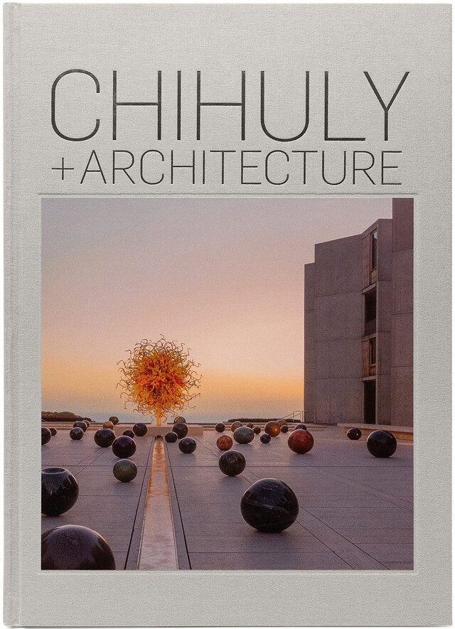 Chihuly and Architecture, 2021. Published by Chihuly Workshop; co-distributed by Abrams. © 2021 Chihuly Studio